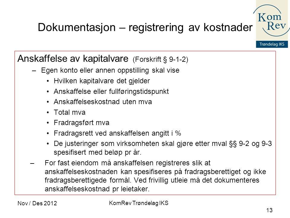 KomRev Trøndelag IKS Nov / Des 2012 13 Dokumentasjon – registrering av kostnader Anskaffelse av kapitalvare (Forskrift § 9-1-2) –Egen konto eller anne