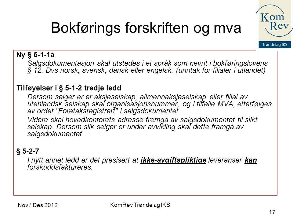 KomRev Trøndelag IKS Nov / Des 2012 17 Bokførings forskriften og mva Ny § 5-1-1a Salgsdokumentasjon skal utstedes i et språk som nevnt i bokføringslov