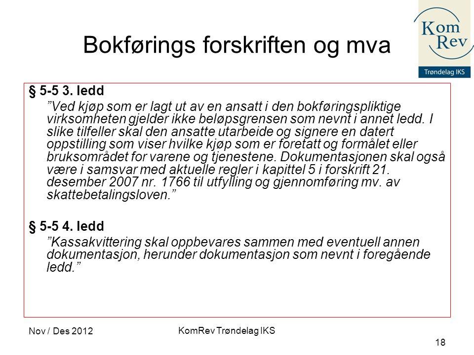 """KomRev Trøndelag IKS Nov / Des 2012 18 Bokførings forskriften og mva § 5-5 3. ledd """"Ved kjøp som er lagt ut av en ansatt i den bokføringspliktige virk"""