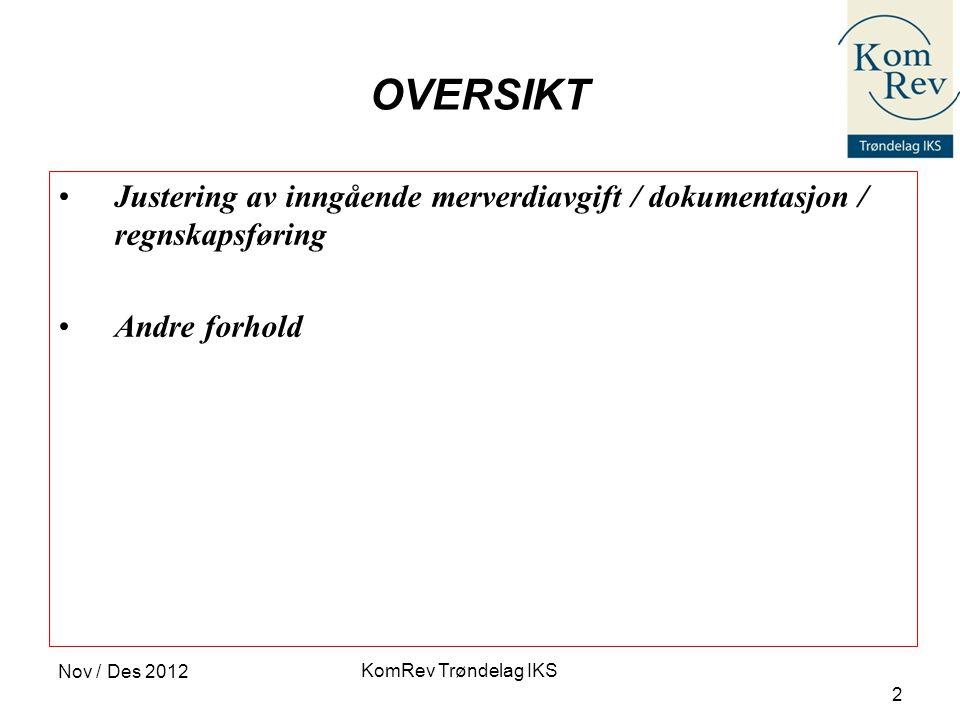 KomRev Trøndelag IKS Nov / Des 2012 2 OVERSIKT •Justering av inngående merverdiavgift / dokumentasjon / regnskapsføring •Andre forhold