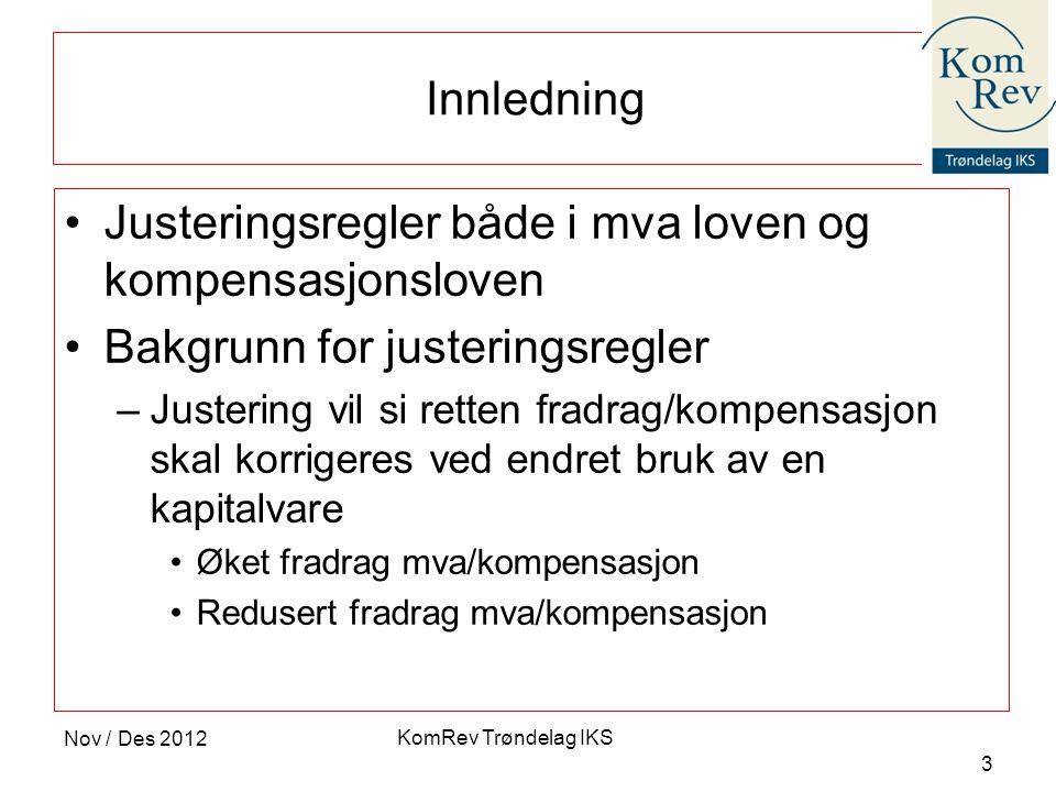 KomRev Trøndelag IKS Nov / Des 2012 3 Innledning •Justeringsregler både i mva loven og kompensasjonsloven •Bakgrunn for justeringsregler –Justering vi