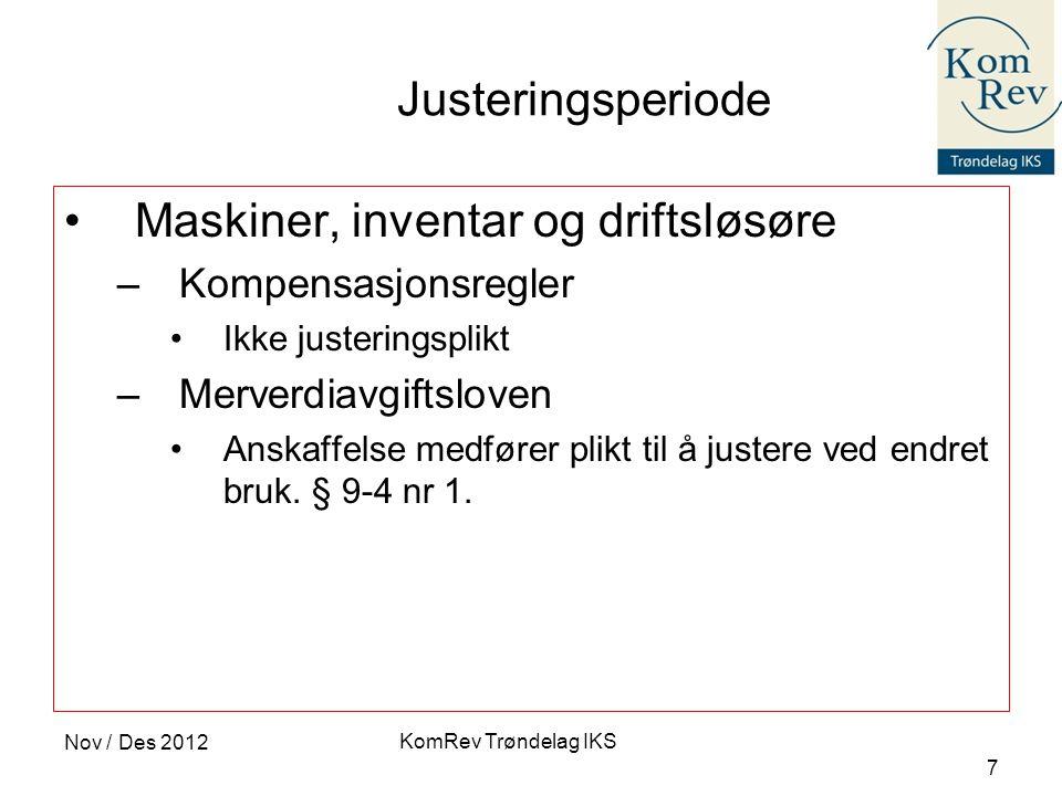 KomRev Trøndelag IKS Nov / Des 2012 7 Justeringsperiode •Maskiner, inventar og driftsløsøre –Kompensasjonsregler •Ikke justeringsplikt –Merverdiavgift