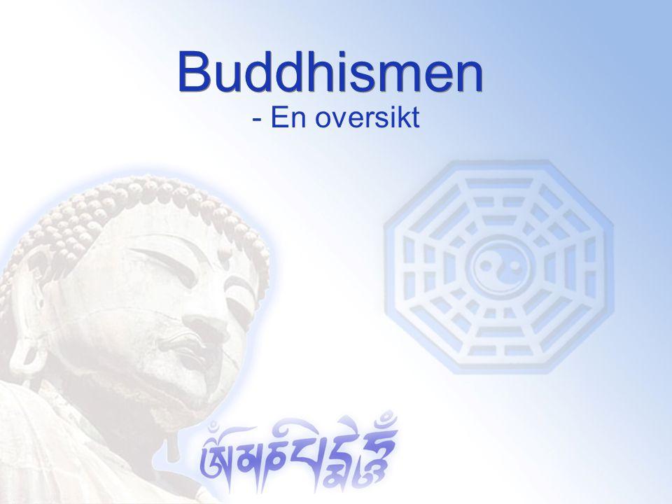Historien bak buddhismen Siddhartha Gautama (2500 år siden) Indisk prins – skjermet fra livets skyggesider Vognturen  en syk menn, en gammel mann, en død mann og en asket.