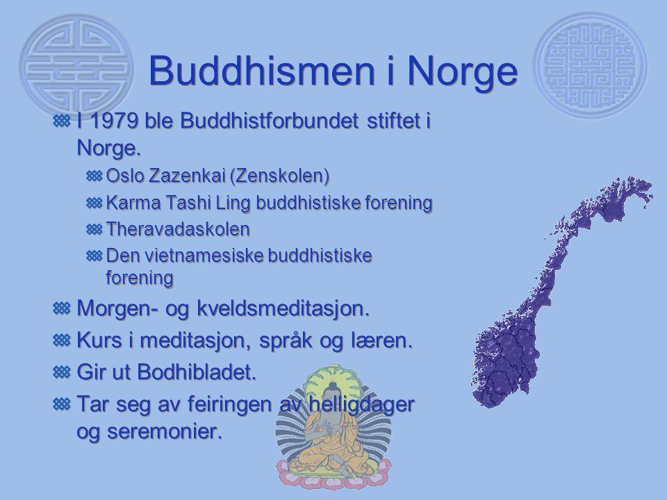 Buddhismen i Norge I 1979 ble Buddhistforbundet stiftet i Norge. Oslo Zazenkai (Zenskolen) Karma Tashi Ling buddhistiske forening Theravadaskolen Den