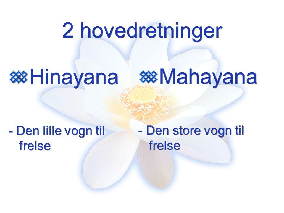 Hinayana Bare theravada (de eldstes lære) eksisterer fremdeles.