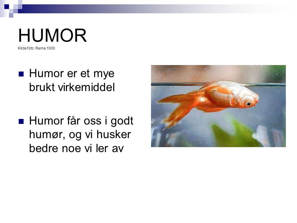 HUMOR Kilde foto: Rema 1000  Humor er et mye brukt virkemiddel  Humor får oss i godt humør, og vi husker bedre noe vi ler av
