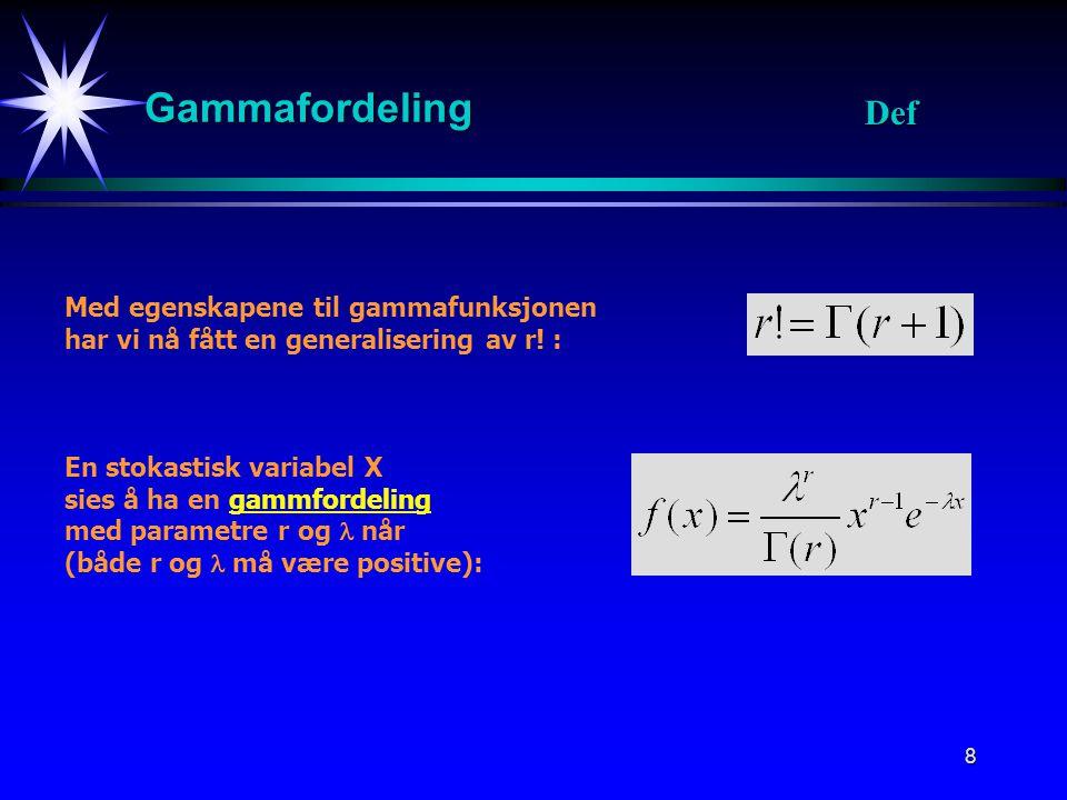 8 Gammafordeling Med egenskapene til gammafunksjonen har vi nå fått en generalisering av r.