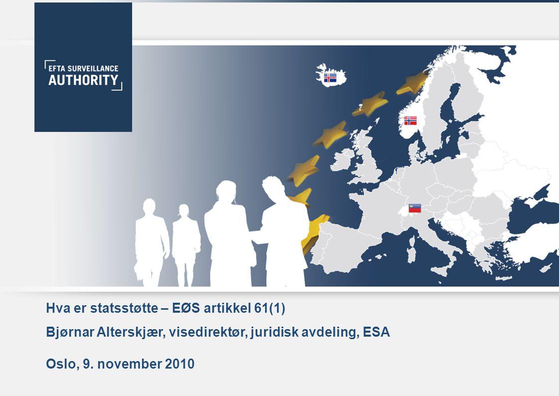 1 2 3 4 5 Hva er statsstøtte – EØS artikkel 61(1) Bjørnar Alterskjær, visedirektør, juridisk avdeling, ESA Oslo, 9. november 2010