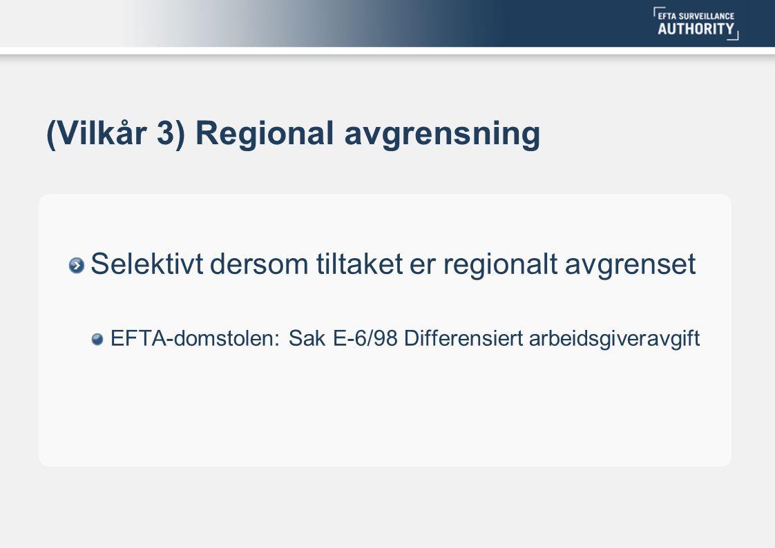 (Vilkår 3) Regional avgrensning Selektivt dersom tiltaket er regionalt avgrenset EFTA-domstolen: Sak E-6/98 Differensiert arbeidsgiveravgift