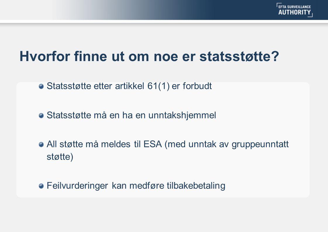 Hvorfor finne ut om noe er statsstøtte? Statsstøtte etter artikkel 61(1) er forbudt Statsstøtte må en ha en unntakshjemmel All støtte må meldes til ES