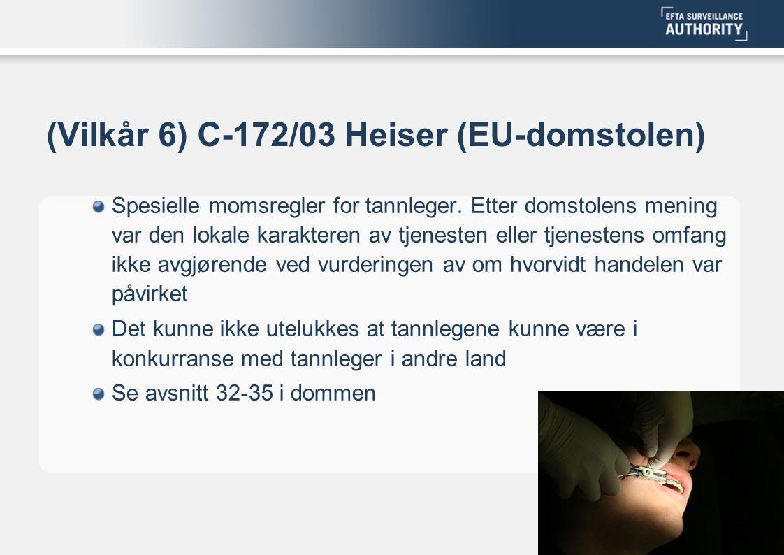 (Vilkår 6) C-172/03 Heiser (EU-domstolen) Spesielle momsregler for tannleger. Etter domstolens mening var den lokale karakteren av tjenesten eller tje