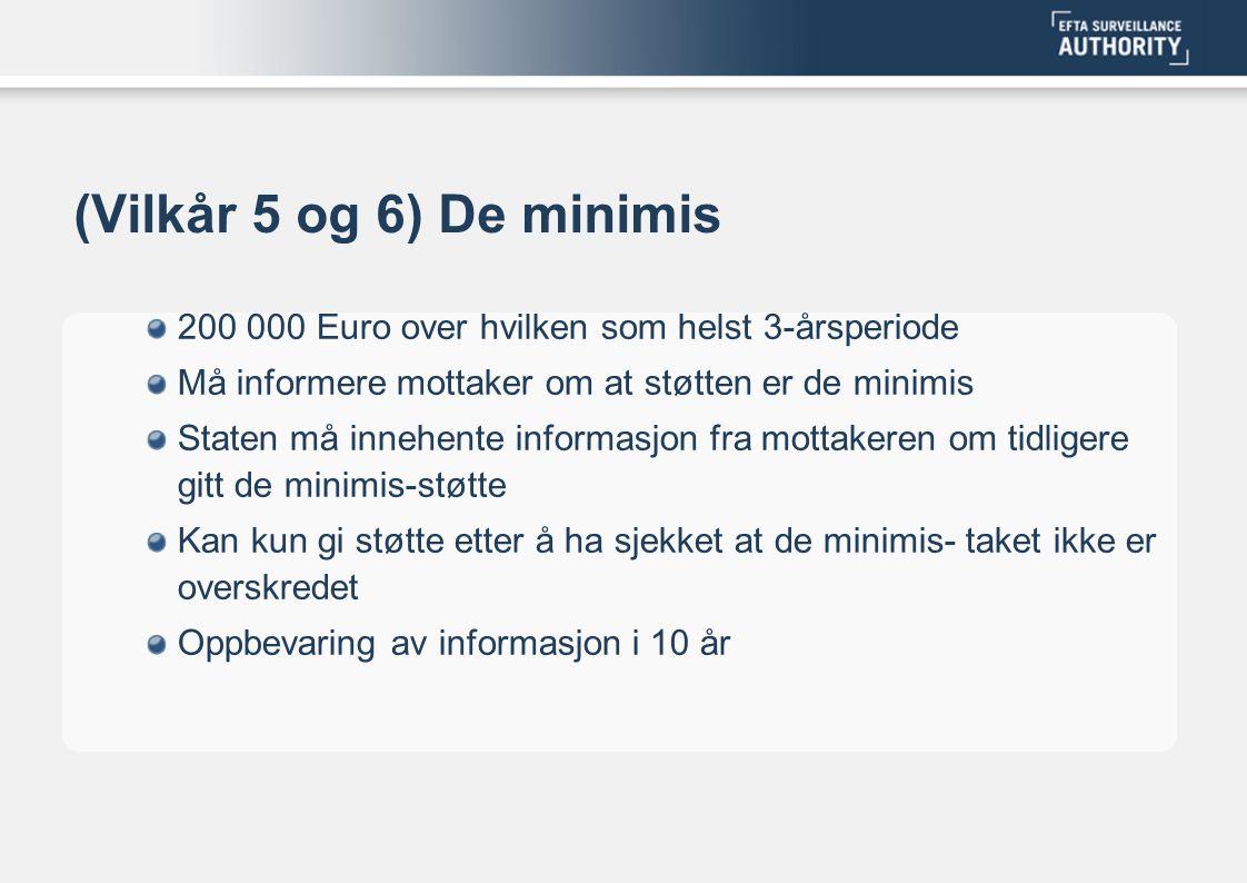 (Vilkår 5 og 6) De minimis 200 000 Euro over hvilken som helst 3-årsperiode Må informere mottaker om at støtten er de minimis Staten må innehente info