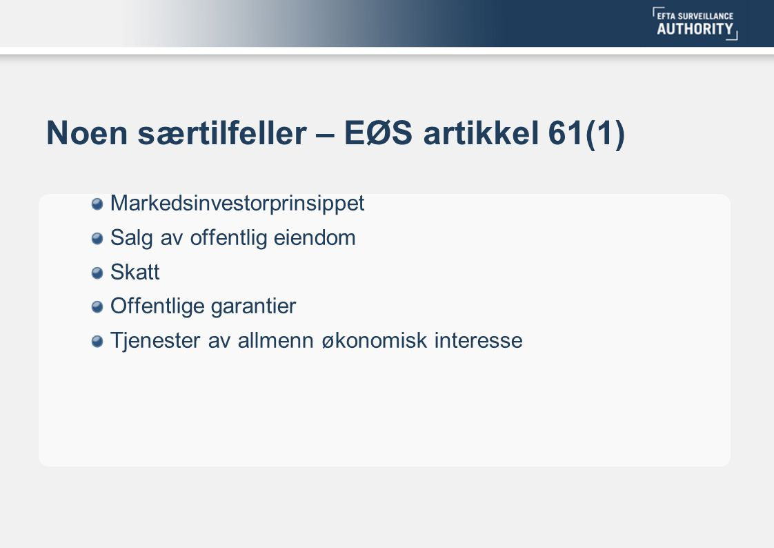Noen særtilfeller – EØS artikkel 61(1) Markedsinvestorprinsippet Salg av offentlig eiendom Skatt Offentlige garantier Tjenester av allmenn økonomisk interesse