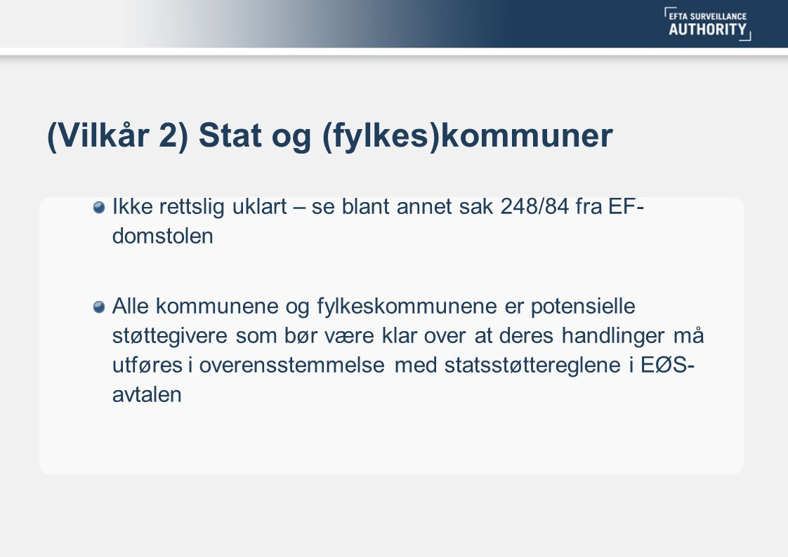 (Vilkår 2) Stat og (fylkes)kommuner Ikke rettslig uklart – se blant annet sak 248/84 fra EF- domstolen Alle kommunene og fylkeskommunene er potensiell