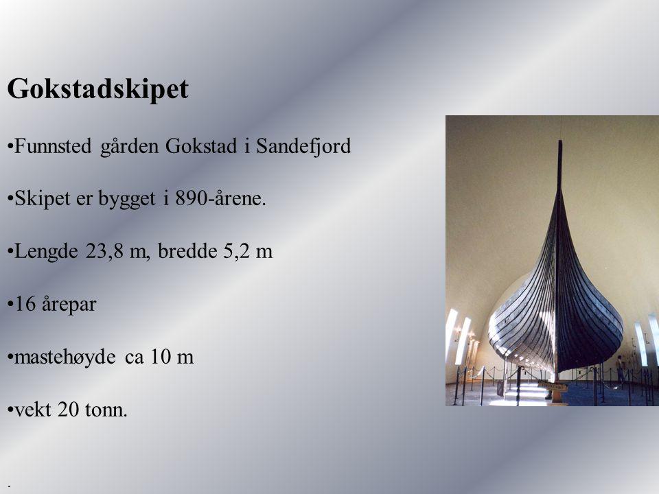 Gokstadskipet •Funnsted gården Gokstad i Sandefjord •Skipet er bygget i 890-årene.