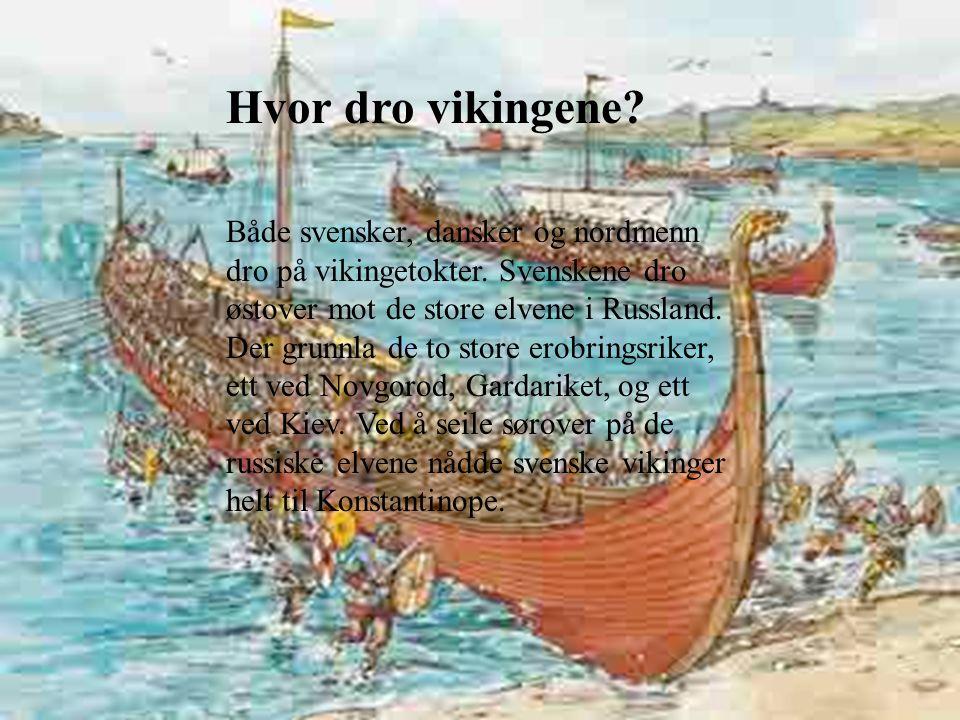 Hvor dro vikingene.Både svensker, dansker og nordmenn dro på vikingetokter.