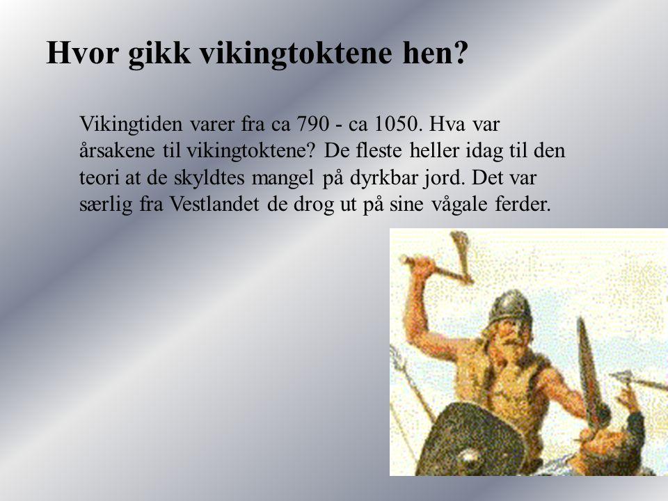 Hvor gikk vikingtoktene hen.Vikingtiden varer fra ca 790 - ca 1050.
