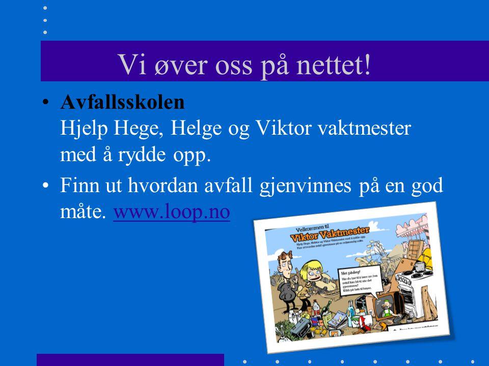 Vi øver oss på nettet! •Avfallsskolen Hjelp Hege, Helge og Viktor vaktmester med å rydde opp. •Finn ut hvordan avfall gjenvinnes på en god måte. www.l