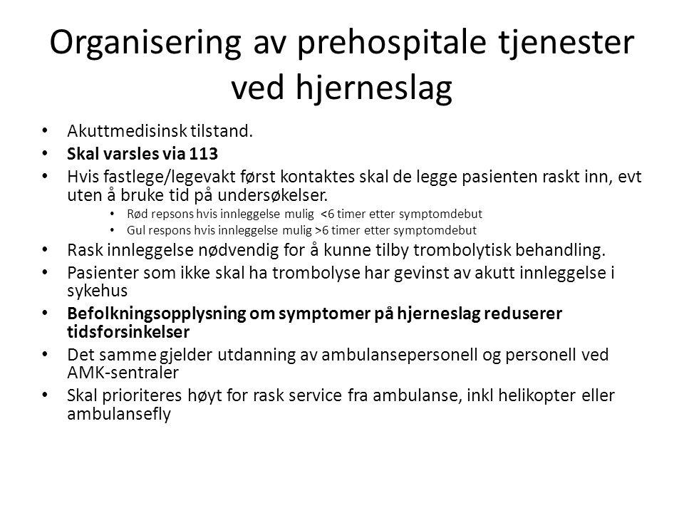 Organisering av prehospitale tjenester ved hjerneslag • Akuttmedisinsk tilstand. • Skal varsles via 113 • Hvis fastlege/legevakt først kontaktes skal
