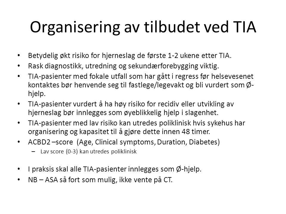 Organisering av tilbudet ved TIA • Betydelig økt risiko for hjerneslag de første 1-2 ukene etter TIA. • Rask diagnostikk, utredning og sekundærforebyg