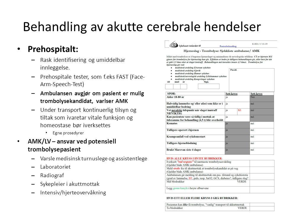 Behandling av akutte cerebrale hendelser • Prehospitalt: – Rask identifisering og umiddelbar innleggelse. – Prehospitale tester, som f.eks FAST (Face-