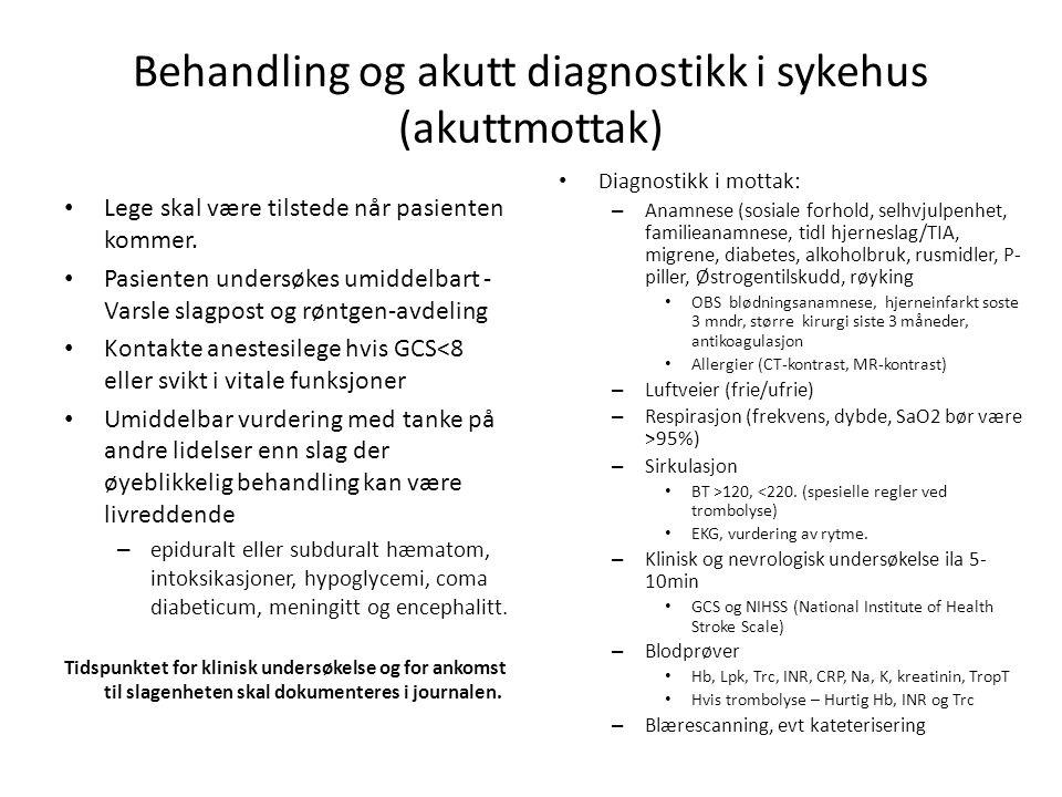 Behandling og akutt diagnostikk i sykehus (akuttmottak) • Lege skal være tilstede når pasienten kommer. • Pasienten undersøkes umiddelbart - Varsle sl