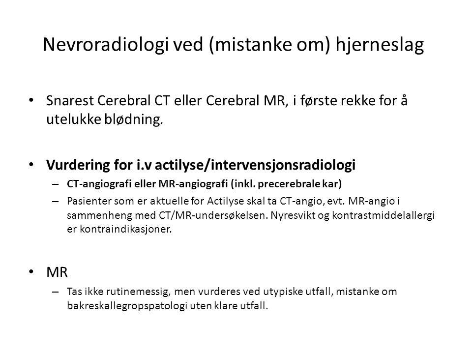 Nevroradiologi ved (mistanke om) hjerneslag • Snarest Cerebral CT eller Cerebral MR, i første rekke for å utelukke blødning. • Vurdering for i.v actil