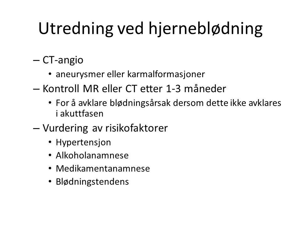 Utredning ved hjerneblødning – CT-angio • aneurysmer eller karmalformasjoner – Kontroll MR eller CT etter 1-3 måneder • For å avklare blødningsårsak dersom dette ikke avklares i akuttfasen – Vurdering av risikofaktorer • Hypertensjon • Alkoholanamnese • Medikamentanamnese • Blødningstendens