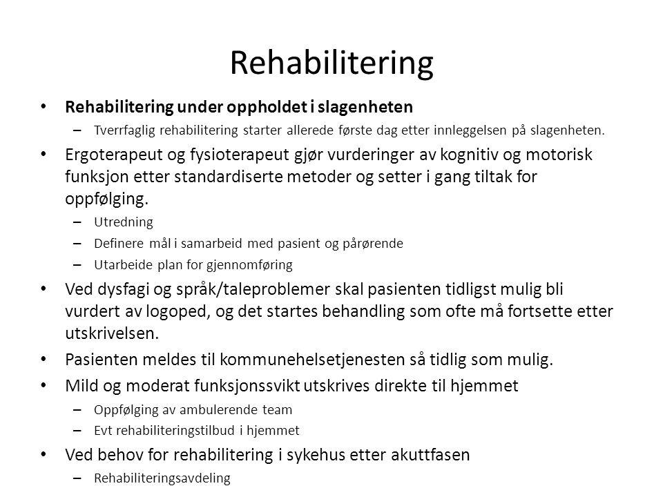 Rehabilitering • Rehabilitering under oppholdet i slagenheten – Tverrfaglig rehabilitering starter allerede første dag etter innleggelsen på slagenhet