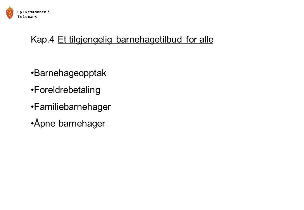 Fylkesmannen i Telemark Kap.4 Et tilgjengelig barnehagetilbud for alle •Barnehageopptak •Foreldrebetaling •Familiebarnehager •Åpne barnehager