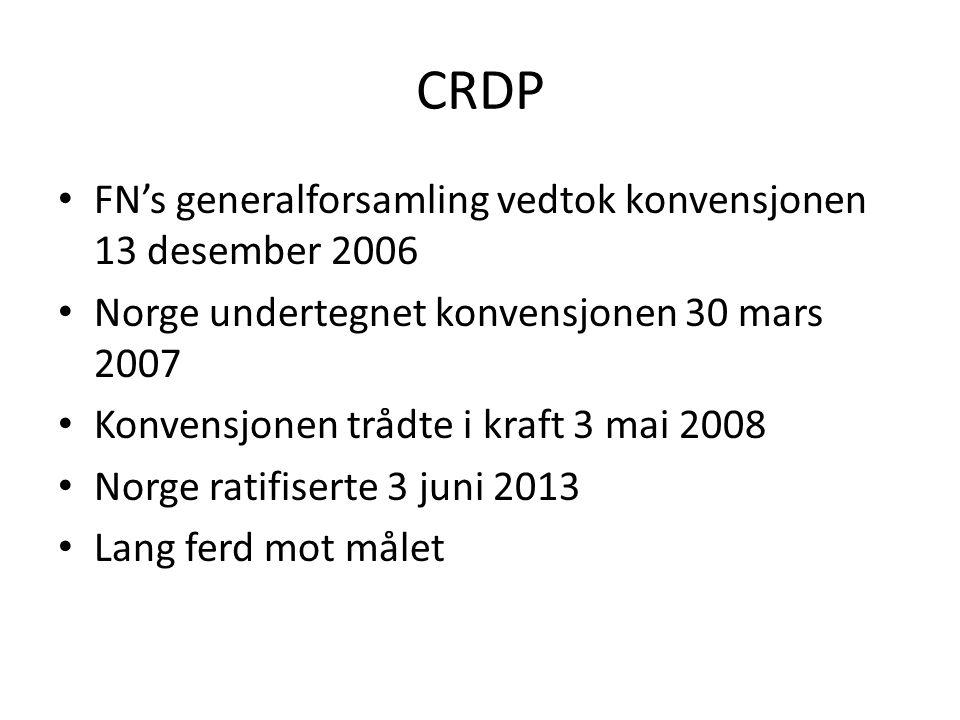 CRDP • FN's generalforsamling vedtok konvensjonen 13 desember 2006 • Norge undertegnet konvensjonen 30 mars 2007 • Konvensjonen trådte i kraft 3 mai 2008 • Norge ratifiserte 3 juni 2013 • Lang ferd mot målet