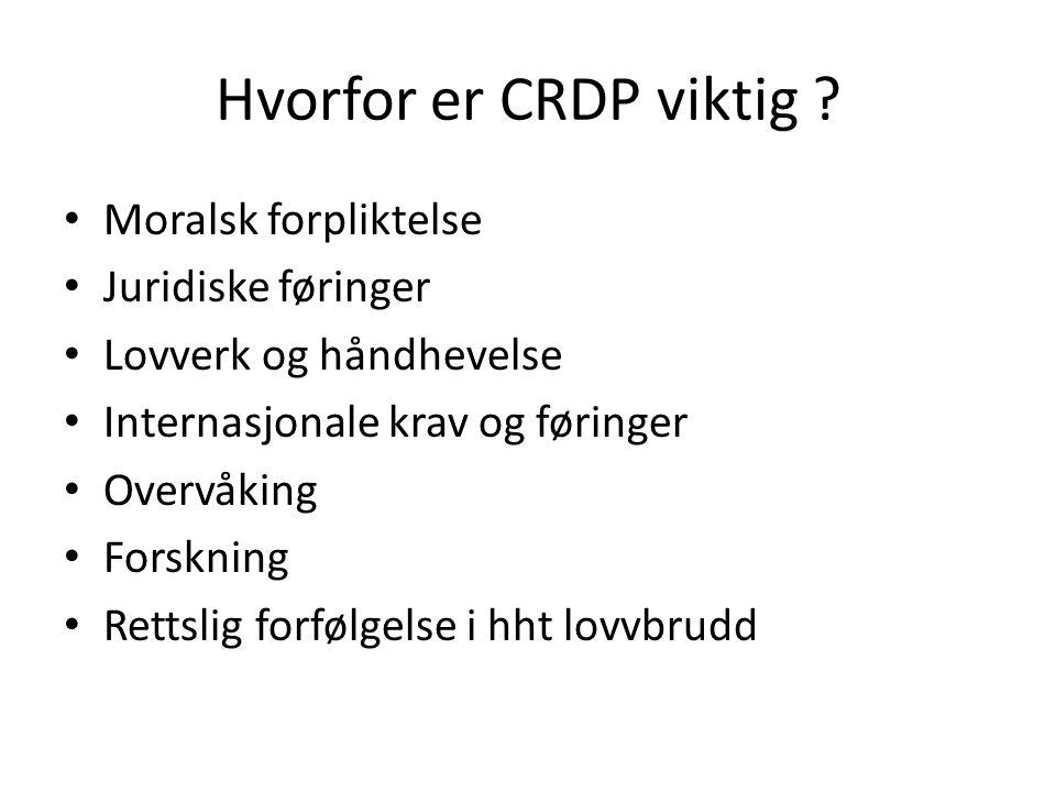Hvorfor er CRDP viktig ? • Moralsk forpliktelse • Juridiske føringer • Lovverk og håndhevelse • Internasjonale krav og føringer • Overvåking • Forskni