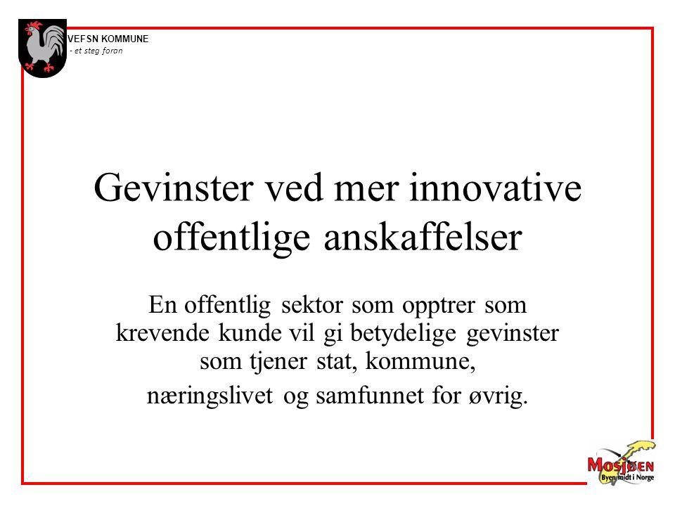 VEFSN KOMMUNE - et steg foran Gevinster ved mer innovative offentlige anskaffelser En offentlig sektor som opptrer som krevende kunde vil gi betydelig