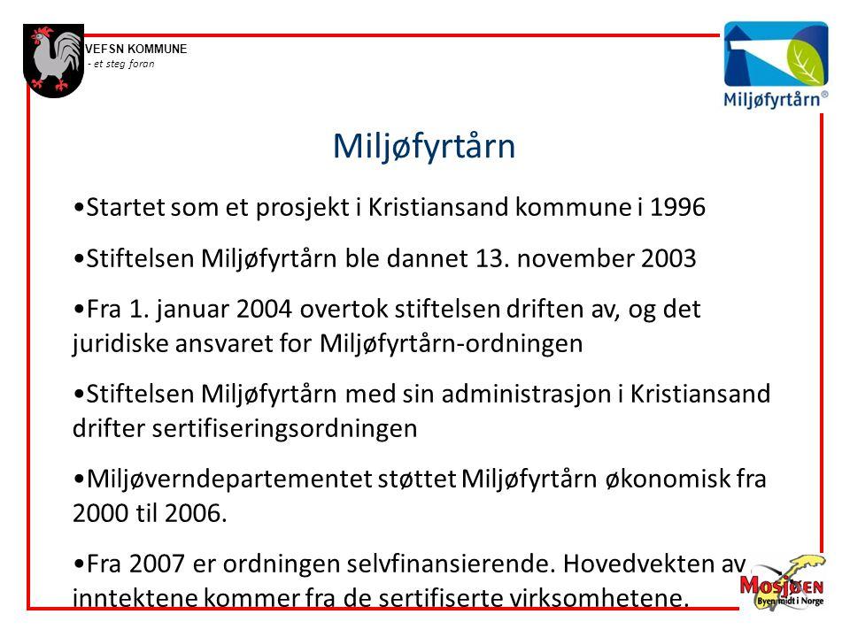VEFSN KOMMUNE - et steg foran Miljøfyrtårn •Startet som et prosjekt i Kristiansand kommune i 1996 •Stiftelsen Miljøfyrtårn ble dannet 13. november 200