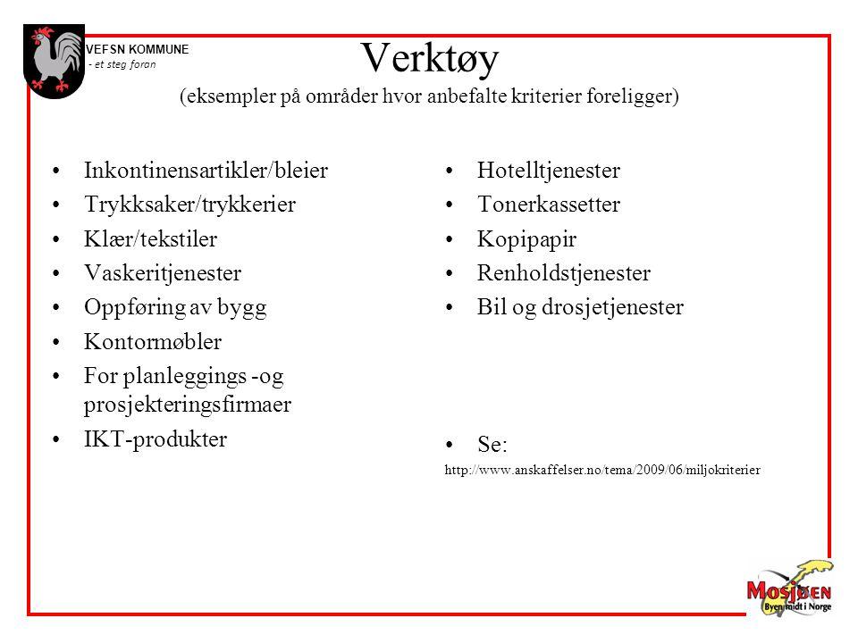 VEFSN KOMMUNE - et steg foran Verktøy (eksempler på områder hvor anbefalte kriterier foreligger) •Inkontinensartikler/bleier •Trykksaker/trykkerier •K