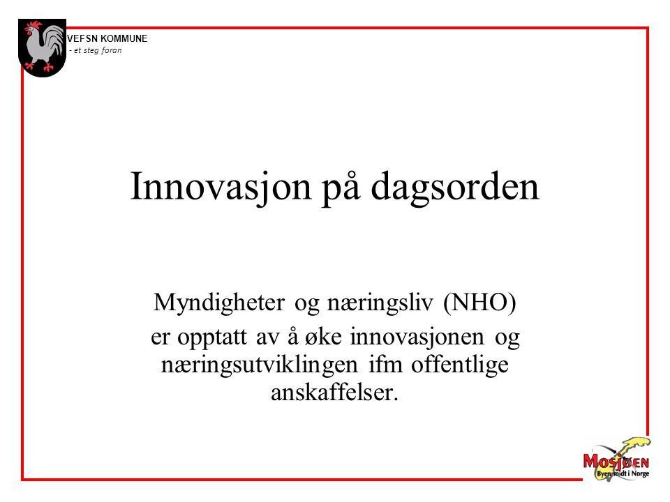 VEFSN KOMMUNE - et steg foran Innovasjon på dagsorden Myndigheter og næringsliv (NHO) er opptatt av å øke innovasjonen og næringsutviklingen ifm offen