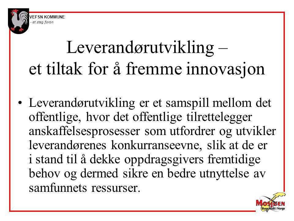 VEFSN KOMMUNE - et steg foran Leverandørutvikling – et tiltak for å fremme innovasjon •Leverandørutvikling er et samspill mellom det offentlige, hvor