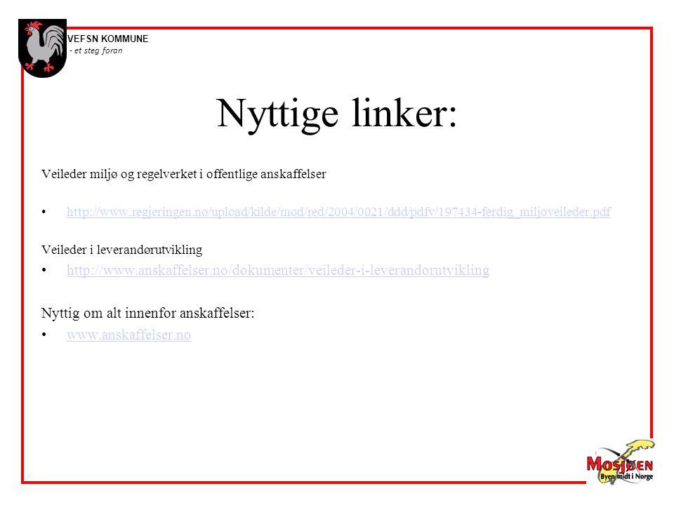 VEFSN KOMMUNE - et steg foran Nyttige linker: Veileder miljø og regelverket i offentlige anskaffelser •http://www.regjeringen.no/upload/kilde/mod/red/