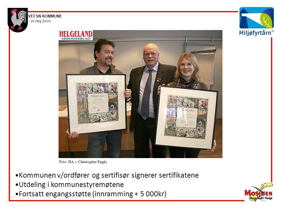 VEFSN KOMMUNE - et steg foran •Kommunen v/ordfører og sertifisør signerer sertifikatene •Utdeling i kommunestyremøtene •Fortsatt engangsstøtte (innram