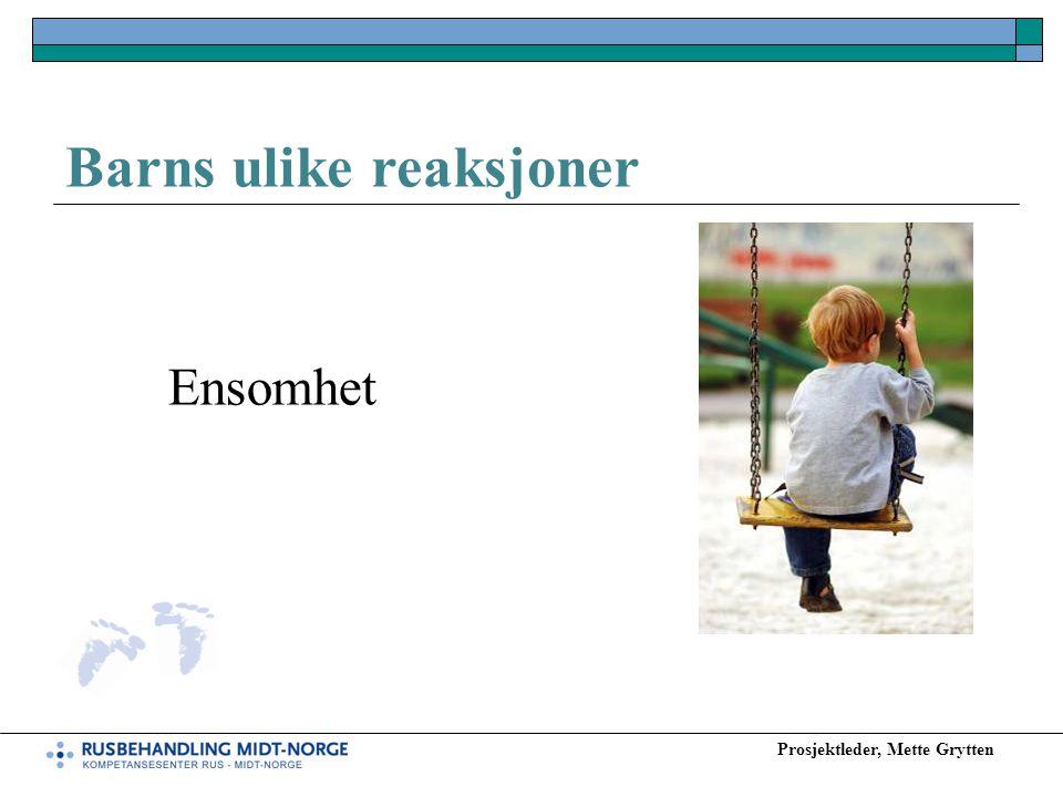 Prosjektleder, Mette Grytten Barns ulike reaksjoner Ensomhet