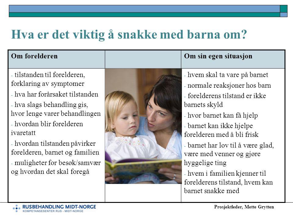 Prosjektleder, Mette Grytten Hva er det viktig å snakke med barna om? Om forelderenOm sin egen situasjon - tilstanden til forelderen, forklaring av sy