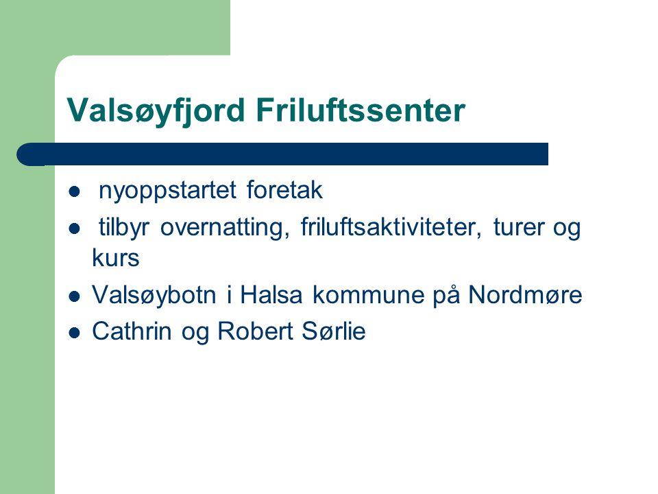 Valsøyfjord Friluftssenter  nyoppstartet foretak  tilbyr overnatting, friluftsaktiviteter, turer og kurs  Valsøybotn i Halsa kommune på Nordmøre  Cathrin og Robert Sørlie