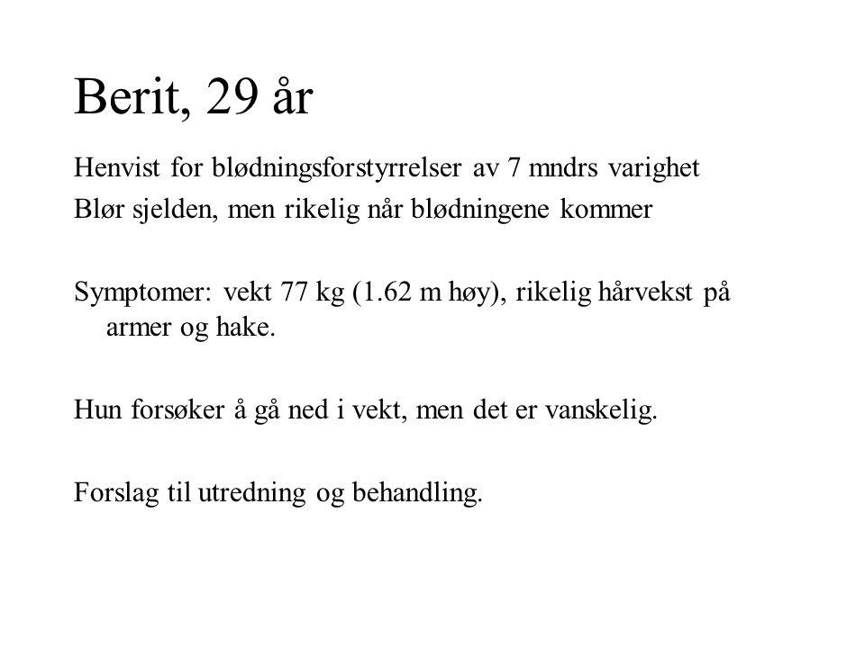 Berit, 29 år Henvist for blødningsforstyrrelser av 7 mndrs varighet Blør sjelden, men rikelig når blødningene kommer Symptomer: vekt 77 kg (1.62 m høy