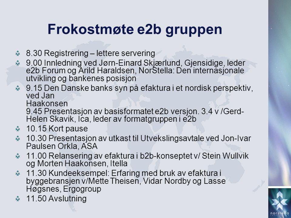 Frokostmøte e2b gruppen 8.30 Registrering – lettere servering 9.00 Innledning ved Jørn-Einard Skjærlund, Gjensidige, leder e2b Forum og Arild Haraldse