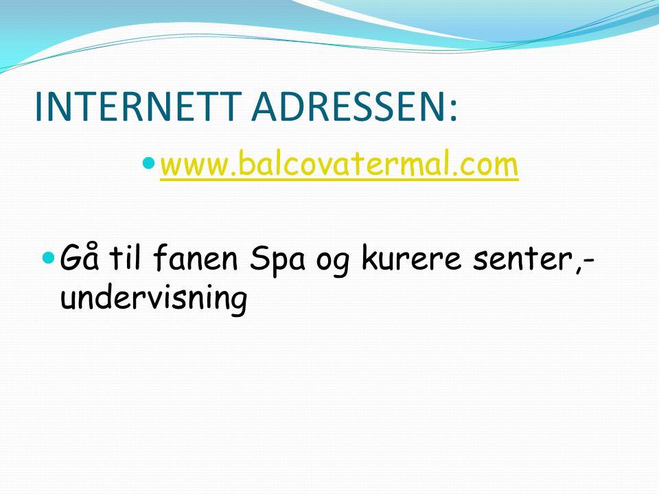 INTERNETT ADRESSEN:  www.balcovatermal.com www.balcovatermal.com  Gå til fanen Spa og kurere senter,- undervisning