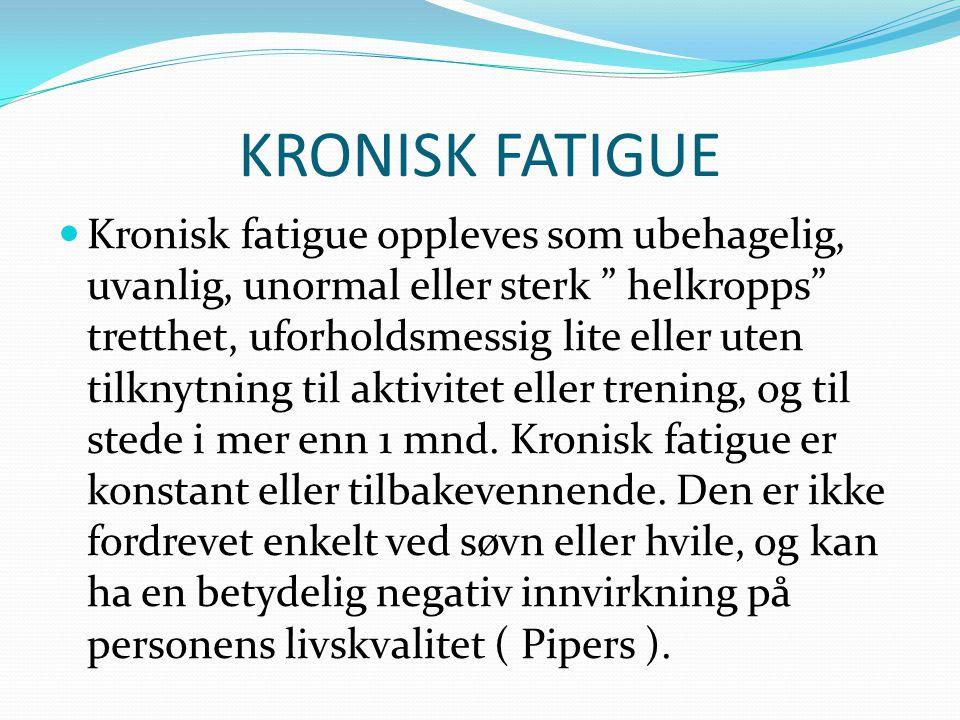 """KRONISK FATIGUE  Kronisk fatigue oppleves som ubehagelig, uvanlig, unormal eller sterk """" helkropps"""" tretthet, uforholdsmessig lite eller uten tilknyt"""