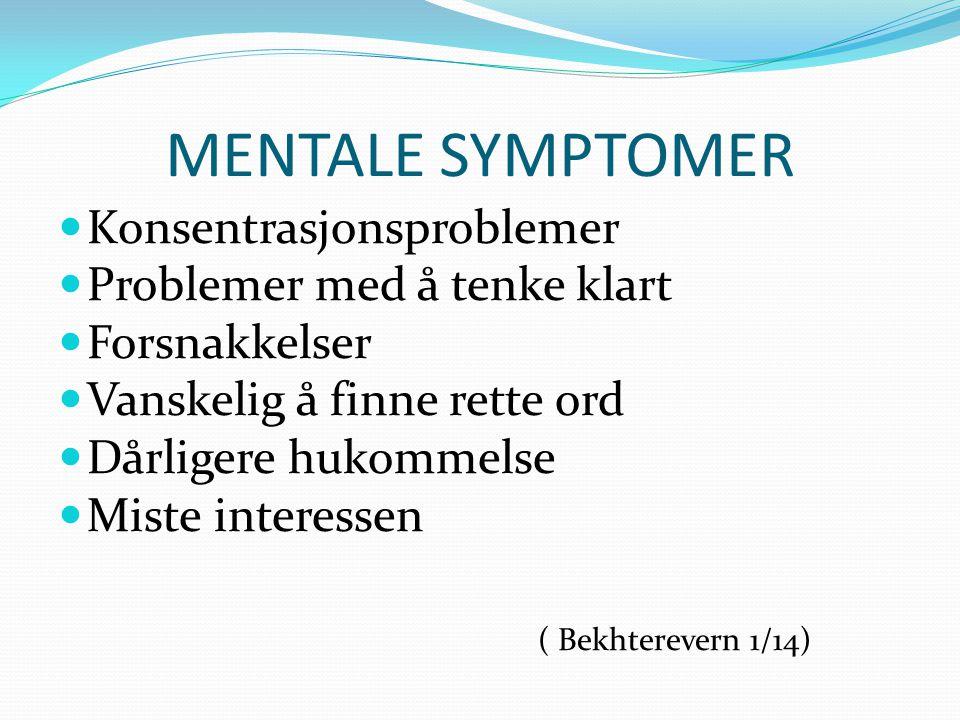 MENTALE SYMPTOMER  Konsentrasjonsproblemer  Problemer med å tenke klart  Forsnakkelser  Vanskelig å finne rette ord  Dårligere hukommelse  Miste