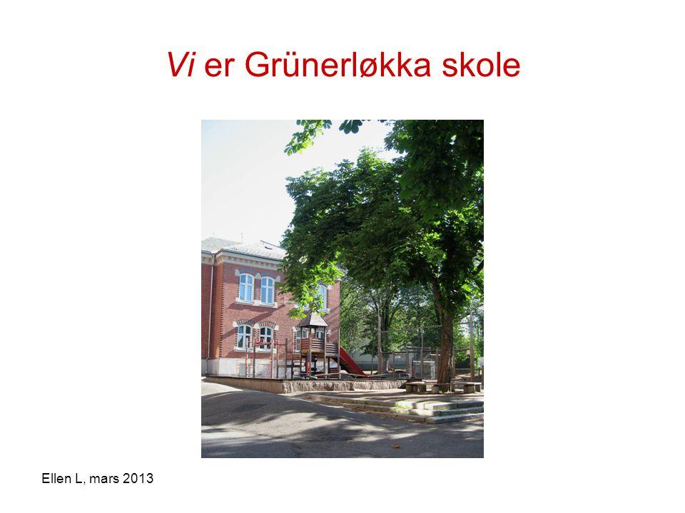 Vi er Grünerløkka skole Ellen L, mars 2013