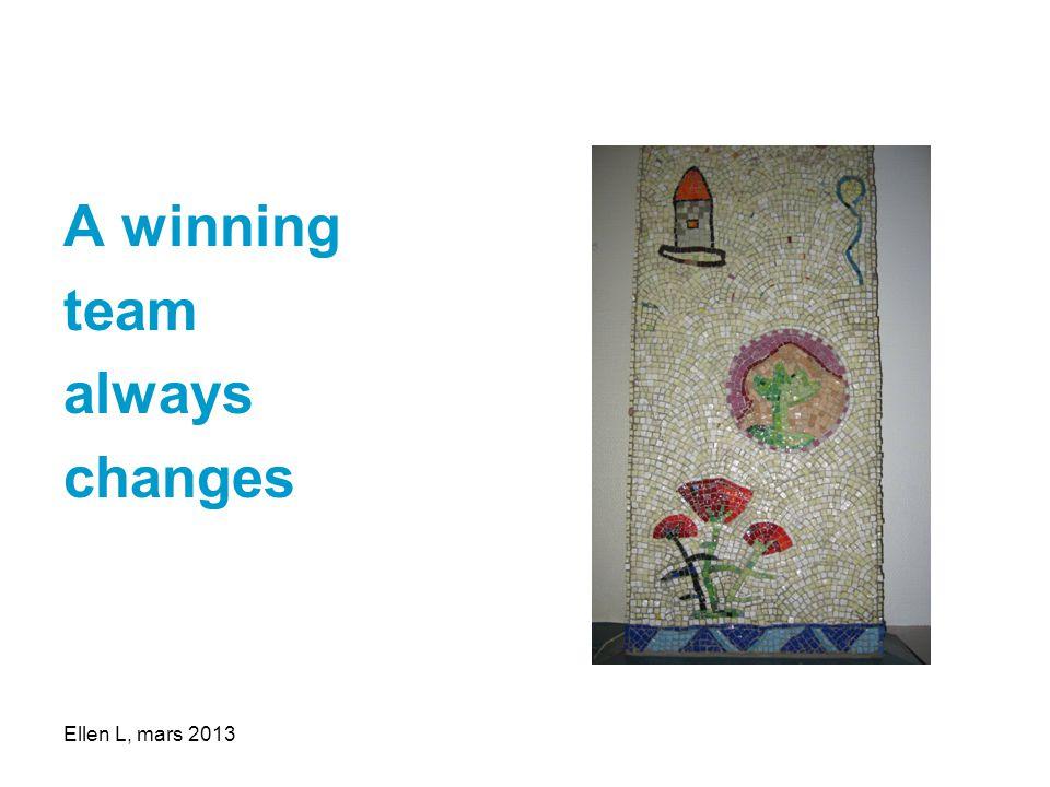 A winning team always changes Ellen L, mars 2013