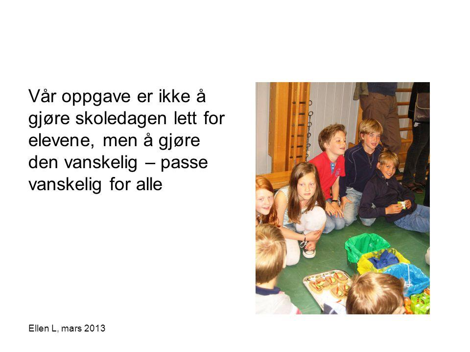 Vår oppgave er ikke å gjøre skoledagen lett for elevene, men å gjøre den vanskelig – passe vanskelig for alle Ellen L, mars 2013